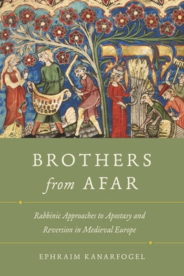 Brothers from Afar: Rabbinic Approaches to Apostasy and Reversion in Medieval Europe Cover Image