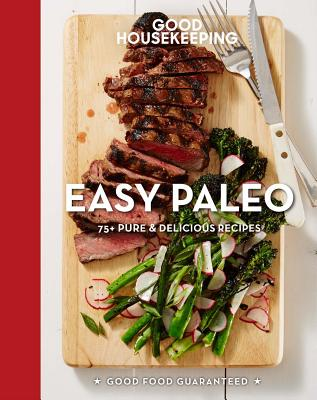 Good Housekeeping Easy Paleo, 11: 70 Delicious Recipes (Good Food Guaranteed #11) Cover Image