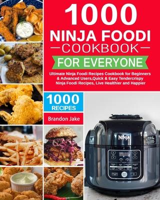 1000 Ninja Foodi Cookbook for Everyone: Ultimate Ninja Foodi Recipes Cookbook for Beginners & Advanced Users,Quick & Easy Tendercrispy Ninja Fo Cover Image