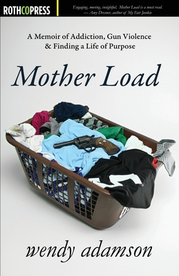 Mother Load: A Memoir of Addiction, Gun Violence & Finding a Life of Purpose Cover Image