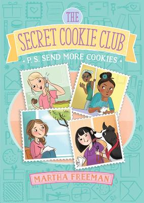 The Secret Cookie Club: P.S. Send More Cookies by Martha Freeman
