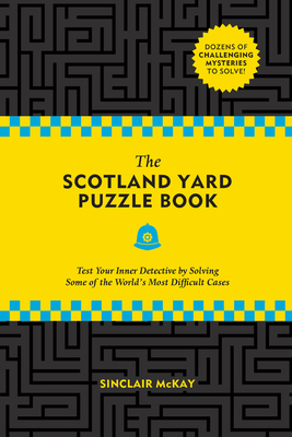 The Scotland Yard Puzzle Book: Test Your Inner Detective by Solving Some of the World's Most Difficult Cases Cover Image