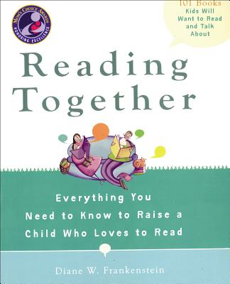 Reading Together: Everything You Need to Know to Raise a Child Who Loves to Read Cover Image