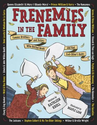 Frenemies in the Family: Famous Brothers and Sisters Who Butted Head and Had Each Other's Back by Kathleen Krull