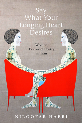 Say What Your Longing Heart Desires: Women, Prayer, and Poetry in Iran Cover Image