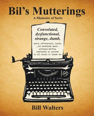 Bil's Mutterings a Memoire of Sorts Cover Image