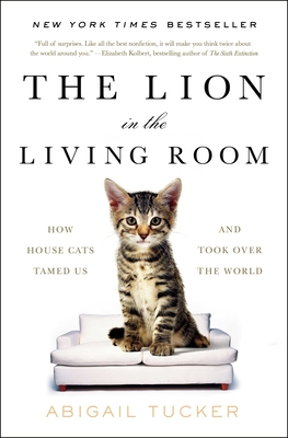 The Lion in the Living Room: How House Cats Tamed Us and Took Over the World Cover Image