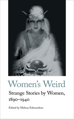 Women's Weird: Strange Stories by Women, 1890-1940 Cover Image