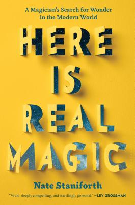 Here Is Real Magic: A Magician's Search for Wonder in the Modern World Cover Image
