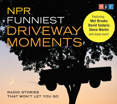 NPR Funniest Driveway Moments: Radio Stories That Won't Let You Go Cover Image