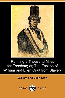Running a Thousand Miles for Freedom; Or, the Escape of William and Ellen Craft from Slavery (Dodo Press) Cover Image