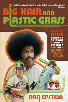 Big Hair and Plastic Grass: A Funky Ride Through Baseball and America in the Swinging '70s Cover Image