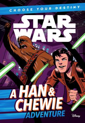 Star Wars: Choose Your Destiny (Book 1) A Han & Chewie Adventure (A Choose Your Destiny Chapter Book) Cover Image