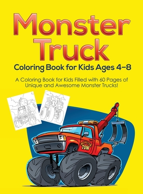 Monster Truck Coloring Book for Kids Ages 4-8: A Coloring Book for Kids Filled with 60 Pages of Unique and Awesome Monster Trucks! Cover Image