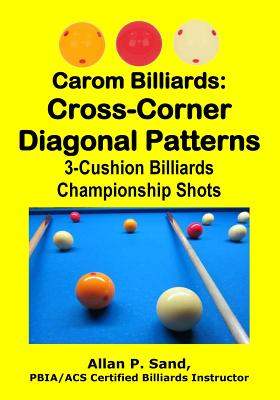 Carom Billiards: Cross-Corner Diagonal Patterns: 3-Cushion Billiards Championship Shots Cover Image