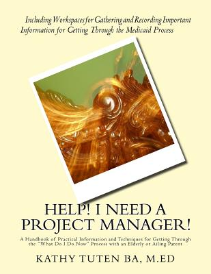 Help! I Need a Project Manager!: A Handbook of Practical Information and Techniques for Getting Through the