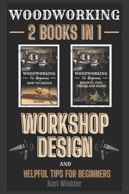 Woodworking: Workshop Design and Helpful Tips for Beginners Cover Image