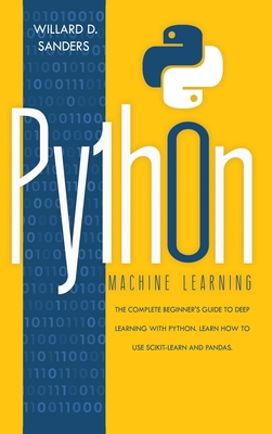 Python Machine Learning: the complete beginner's guide to deep learning with python. Learn to use scikit-learn and pandas. Cover Image