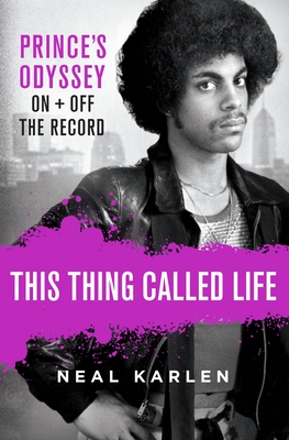 This Thing Called Life: Prince's Odyssey, On and Off the Record Cover Image