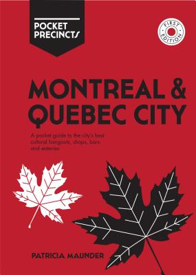 Montreal & Quebec City Pocket Precincts: A Pocket Guide to the City's Best Cultural Hangouts, Shops, Bars and Eateries Cover Image