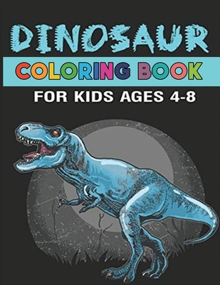 Dinosaur Coloring Book for Kids Ages 4-8: Fantastic Dinosaur Coloring Book for Boys, Girls, Toddlers, Preschoolers, Ages 3-8, 6-8 - Gift for Kids Cover Image