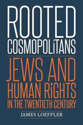 Rooted Cosmopolitans: Jews and Human Rights in the Twentieth Century Cover Image