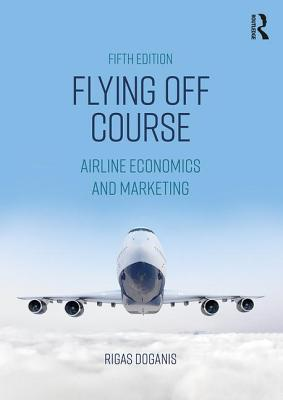 Flying Off Course: Airline Economics and Marketing Cover Image