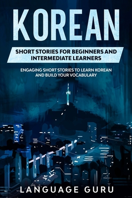 Korean Short Stories for Beginners and Intermediate Learners: Engaging Short Stories to Learn Korean and Build Your Vocabulary Cover Image