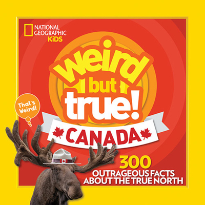 Weird But True Canada: 300 Outrageous Facts About the True North Cover Image