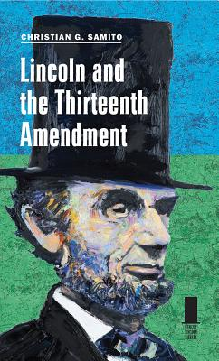 Lincoln and the Thirteenth Amendment (Concise Lincoln Library) Cover Image
