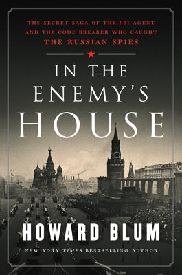 In the Enemy's House: The Secret Saga of the FBI Agent and the Code Breaker Who Caught the Russian Spies Cover Image