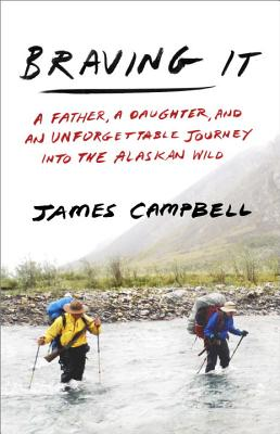 Braving It: A Father, a Daughter, and an Unforgettable Journey into the Alaskan Wild Cover Image