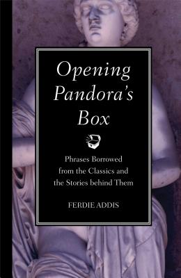 Opening Pandora's Box: Phrases Borrowed from the Classics and the Stories Behind Them Cover Image