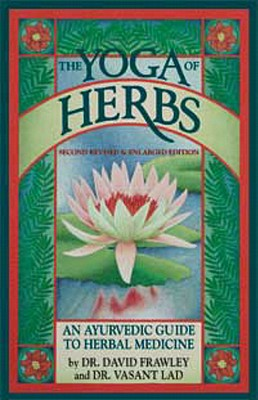 The Yoga of Herbs: An Ayurvedic Guide to Herbal Medicine Cover Image