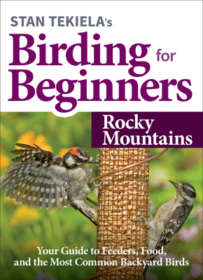 Stan Tekiela's Birding for Beginners: Rocky Mountains: Your Guide to Feeders, Food, and the Most Common Backyard Birds Cover Image