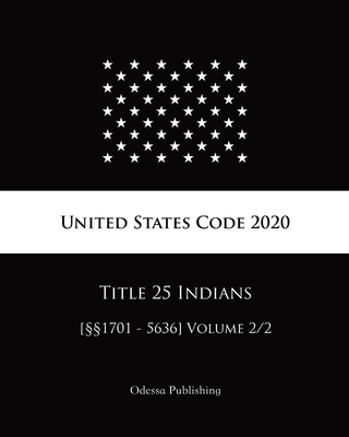 United States Code 2020 Title 25 Indians [§§1701 - 5636] Volume 2/2 Cover Image