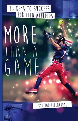 More Than a Game: 13 Keys to Success for Teen Athletes On and Off the Field Cover Image