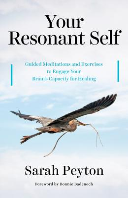 Your Resonant Self: Guided Meditations and Exercises to Engage Your Brain's Capacity for Healing Cover Image