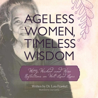 Ageless Women, Timeless Wisdom: Witty, Wicked, and Wise Reflections on Well-Lived Lives Cover Image