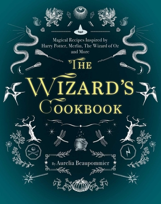 The Wizard's Cookbook: Magical Recipes Inspired by Harry Potter, Merlin, The Wizard of Oz, and More Cover Image