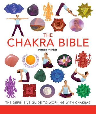 The Chakra Bible, 11: The Definitive Guide to Working with Chakras Cover Image