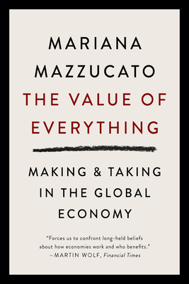 The Value of Everything: Making and Taking in the Global Economy Cover Image
