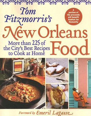 Tom Fitzmorris's New Orleans Food: More Than 225 of the City's Best Recipes to Cook at Home Cover Image