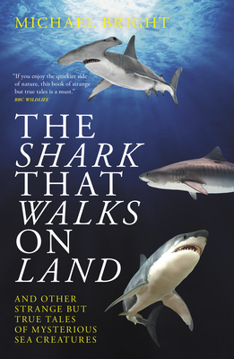 The Shark That Walks on Land: ... and Other Strange But True Tales of Mysterious Sea Creatures Cover Image