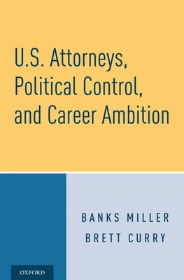 U.S. Attorneys, Political Control, and Career Ambition Cover Image