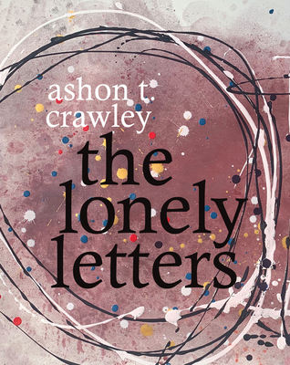 THE LONELY LETTERS - By Ashon T. Crawley