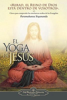 El Yoga de Jesus: Claves Para Comprender Las Enseanzas Ocultas de Los Evangelios Cover Image