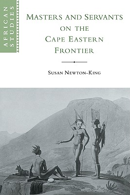Masters and Servants on the Cape Eastern Frontier, 1760-1803 (African Studies #97) Cover Image