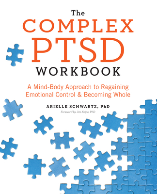 The Complex PTSD Workbook: A Mind-Body Approach to Regaining Emotional Control and Becoming Whole Cover Image