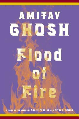 Flood of Fire: A Novel (The Ibis Trilogy #3) Cover Image